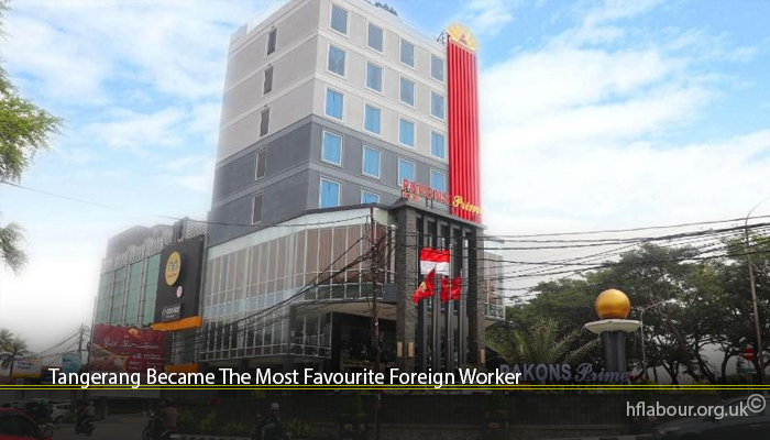 Tangerang Became The Most Favourite Foreign Worker Tangerang Became The Most Favourite Foreign Worker